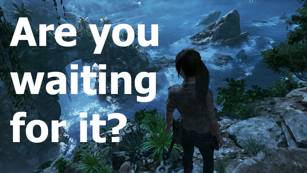 Shadow of The Tomb Raider - Are you waiting for it?