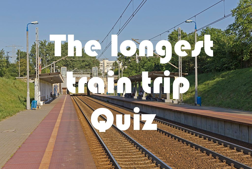 The longest train trip Quiz